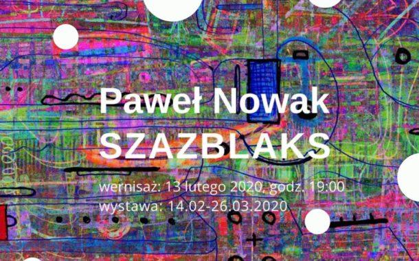 Szazblaks - Paweł Nowak | wystawa