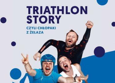 Triathlon Story - Chłopaki z Żelaza | spektakl