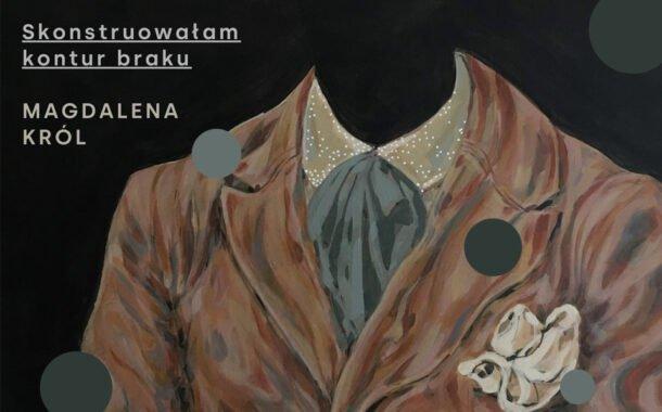 Magdalena Król- Skonstruowałam kontur braku | wystawa